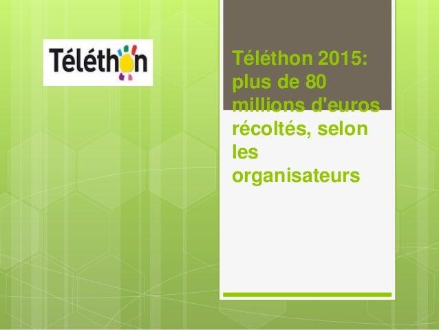 Téléthon 2015: plus de 80 millions d'euros récoltés, selon les organisateurs