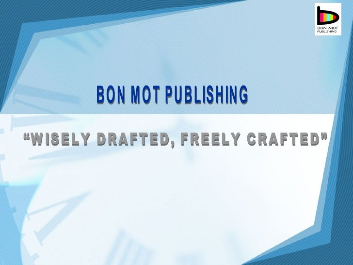 "BON MOT PUBLISHING ""WISELY DRAFTED, FREELY CRAFTED"""