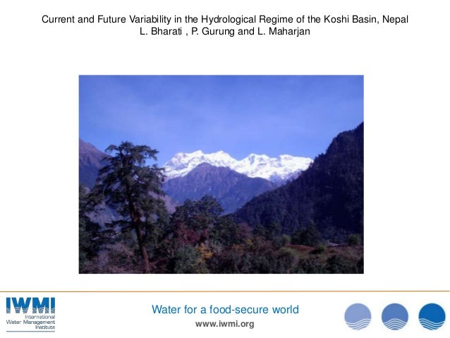 www.iwmi.orgWater for a food-secure worldCurrent and Future Variability in the Hydrological Regime of the Koshi Basin, Nep...