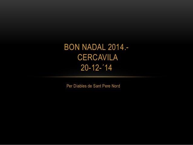 Per Diables de Sant Pere Nord BON NADAL 2014.- CERCAVILA 20-12-´14