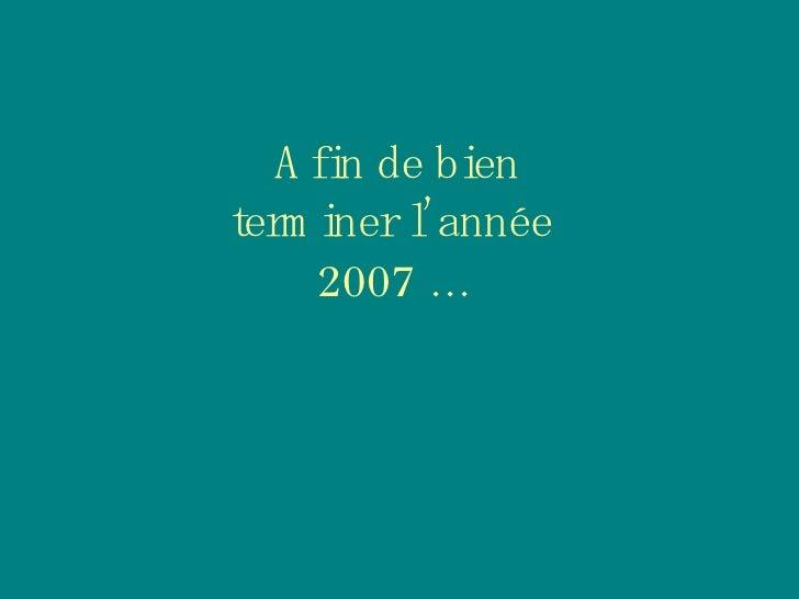 Afin de bien terminer l'année  2007 …