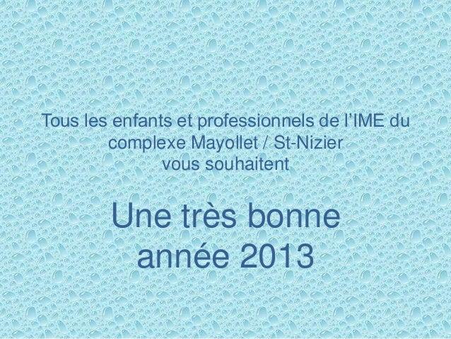 Tous les enfants et professionnels de l'IME du        complexe Mayollet / St-Nizier               vous souhaitent        U...