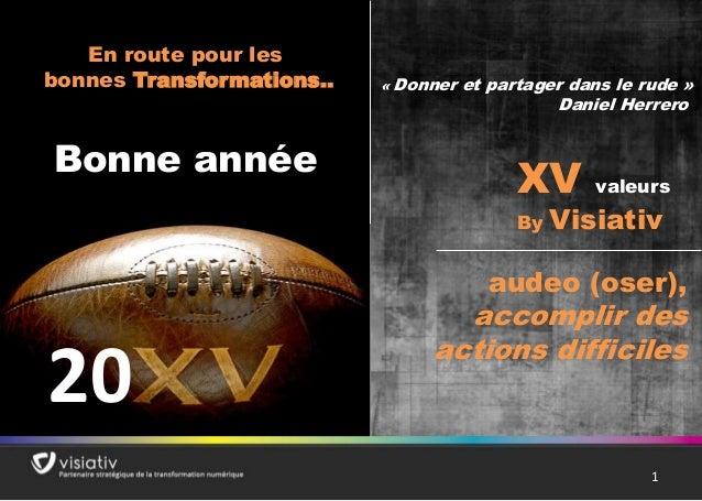 11 En route pour les bonnes Transformations.. Bonne année XV valeurs By Visiativ audeo (oser), accomplir des actions diffi...