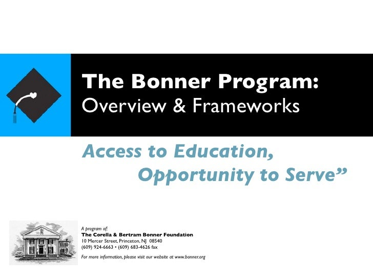 "The Bonner Program: Overview & Frameworks  Access to Education,      Opportunity to Serve""  A program of: The Corella & Be..."