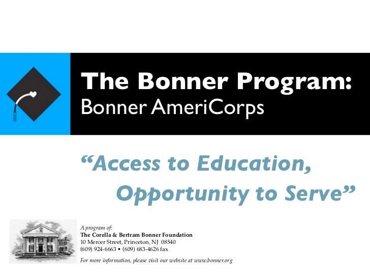 "The Bonner Program:Bonner AmeriCorps""Access to Education, Opportunity to Serve""A program of:The Corella & Bertram Bonner F..."