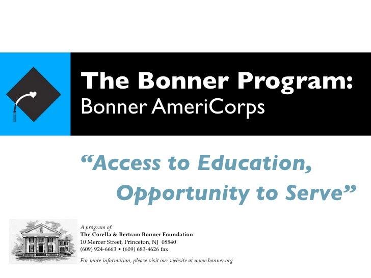 "The Bonner Program: Bonner AmeriCorps  ""Access to Education,   Opportunity to Serve"" A program of: The Corella & Bertram B..."