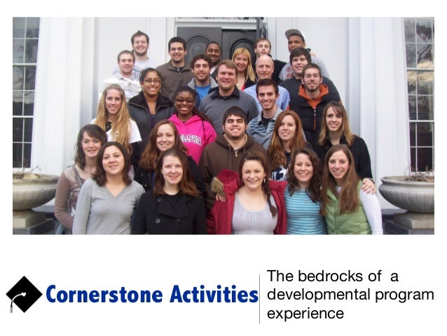 Cornerstone Activities The bedrocks of a developmental program experience