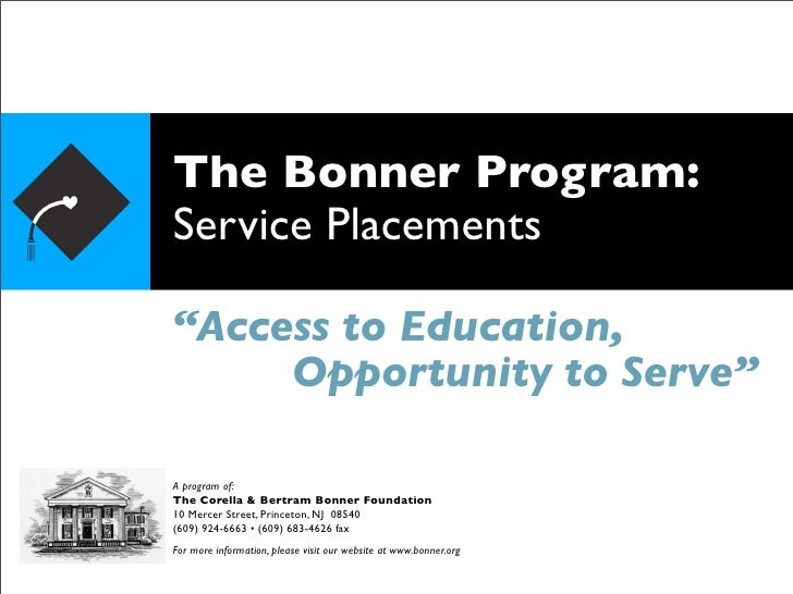 """The Bonner Program: Service Placements  """"Access to Education,      Opportunity to Serve""""  A program of: The Corella & Bert..."""