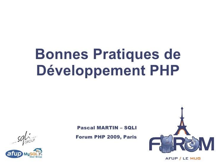 Bonnes Pratiques de Développement PHP        Pascal MARTIN – SQLI      Forum PHP 2009, Paris