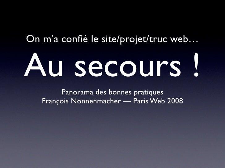 On m'a confié le site/projet/truc web…   Au secours !         Panorama des bonnes pratiques    François Nonnenmacher — Pari...