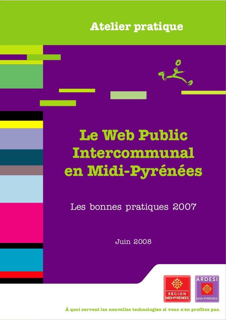 Atelier pratique  Le Web Public Intercommunalen Midi-Pyrénées  Les bonnes pratiques 2007                      Juin 2008À q...