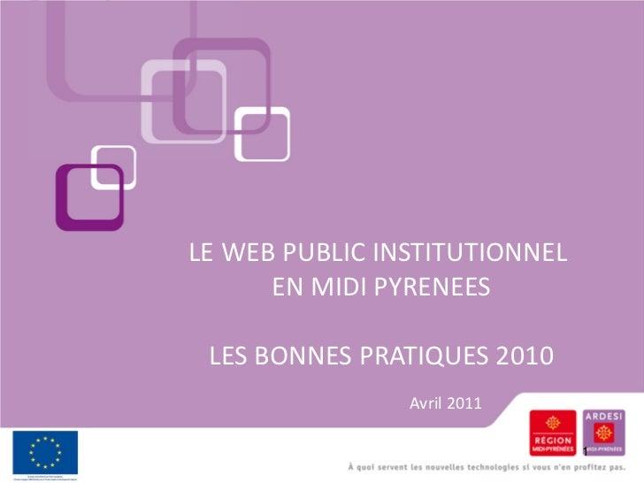 LE WEB PUBLIC INSTITUTIONNEL      EN MIDI PYRENEES LES BONNES PRATIQUES 2010                Avril 2011                    ...