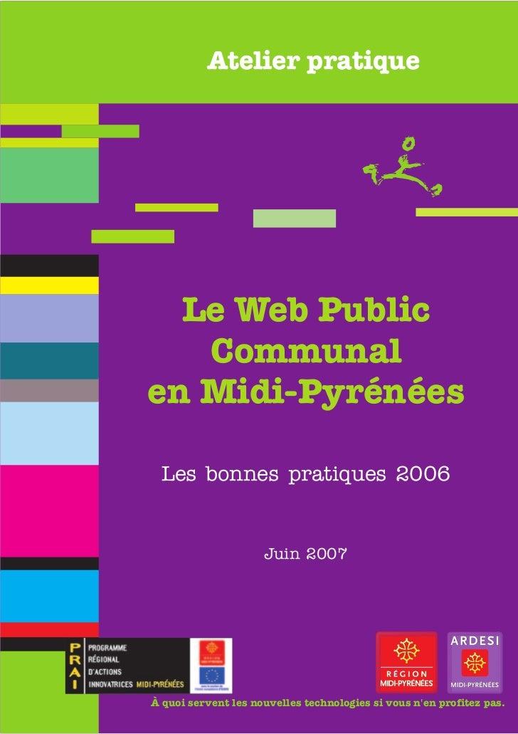 Atelier pratique  Le Web Public   Communalen Midi-Pyrénées Les bonnes pratiques 2006                     Juin 2007À quoi s...