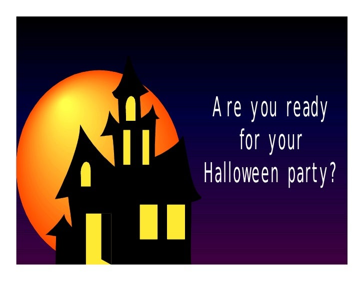 Are you ready     for yourHalloween party?