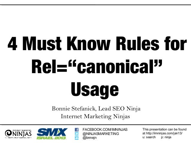 "4 Must Know Rules for   Rel=""canonical""       Usage     Bonnie Stefanick, Lead SEO Ninja        Internet Marketing Ninjas ..."