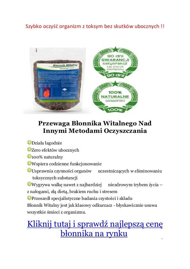 Szybko oczyść organizm z toksym bez skutków ubocznych !!Przewaga Błonnika Witalnego NadInnymi Metodami OczyszczaniaDziała ...