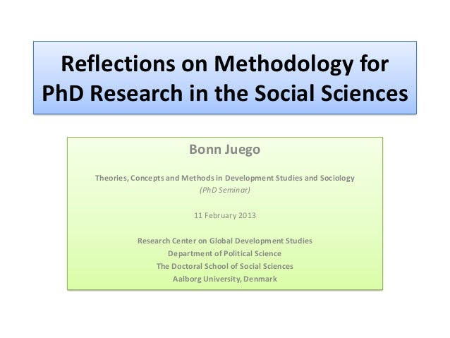 Reflections on Methodology forPhD Research in the Social Sciences                             Bonn Juego     Theories, Con...