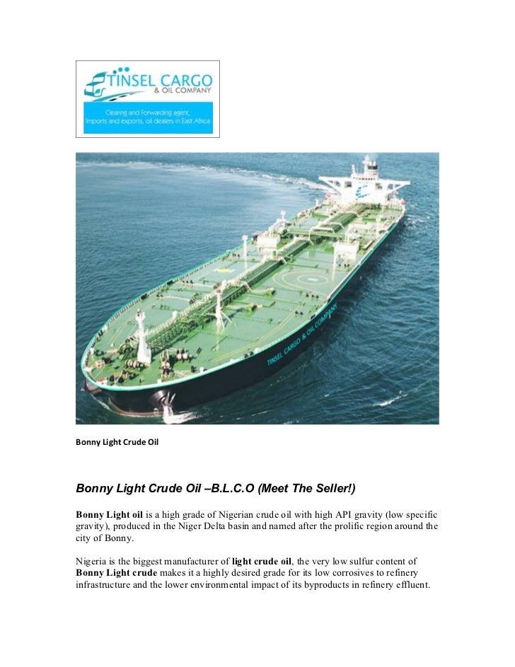 Bonny Light Crude OilBonny Light Crude Oil –B.L.C.O (Meet The Seller!)Bonny Light oil is a high grade of Nigerian crude oi...