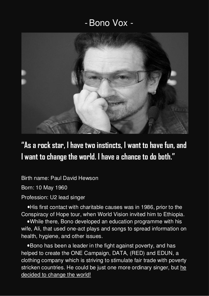 """- Bono Vox -""""As a rock star, I have two instincts, I want to have fun, andI want to change the world. I have a chance to d..."""