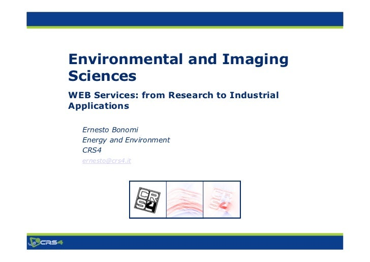Environmental and ImagingSciencesWEB Services: from Research to IndustrialApplications  Ernesto Bonomi  Energy and Environ...