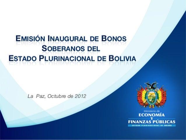 EMISIÓN INAUGURAL DE BONOS        SOBERANOS DEL !ESTADO PLURINACIONAL DE BOLIVIA                                  La Paz, ...