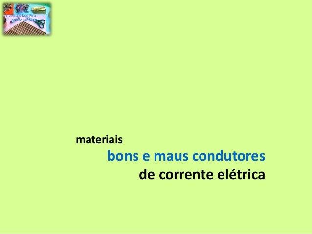 Ana Pina e José Pina FQ – 9º ano jan/2014  materiais  bons e maus condutores de corrente elétrica