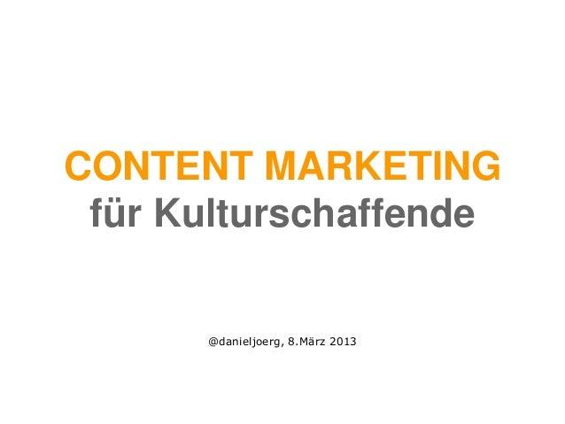 CONTENT MARKETING für Kulturschaffende      @danieljoerg, 8.März 2013