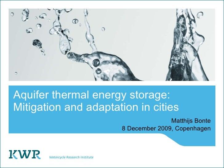 Aquifer thermal energy storage: Mitigation and adaptation in cities Matthijs Bonte 8 December 2009, Copenhagen