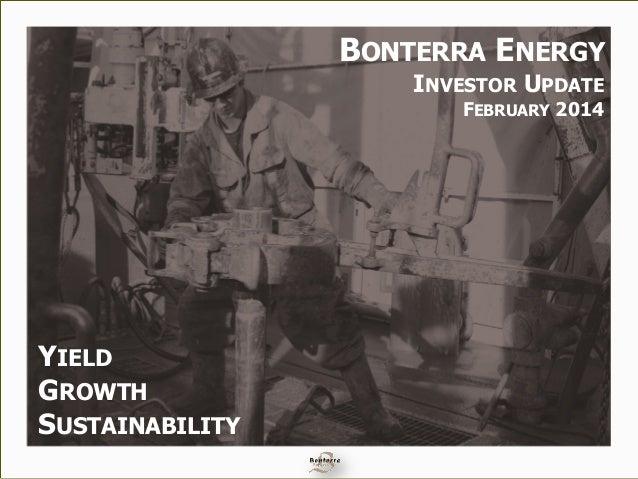 BONTERRA ENERGY INVESTOR UPDATE FEBRUARY 2014 YIELD GROWTH SUSTAINABILITY