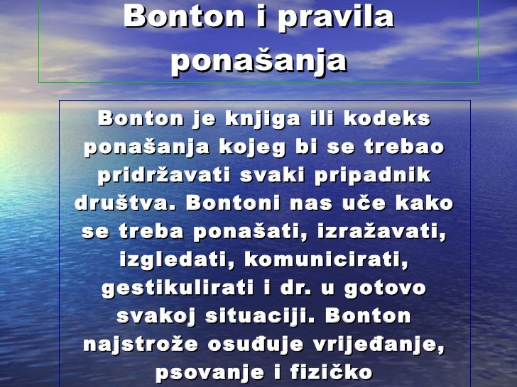 Bonton i pravila ponašanja Bonton je knjiga ili kodeks ponašanja kojeg bi se trebao pridržavati svaki pripadnik društva. B...