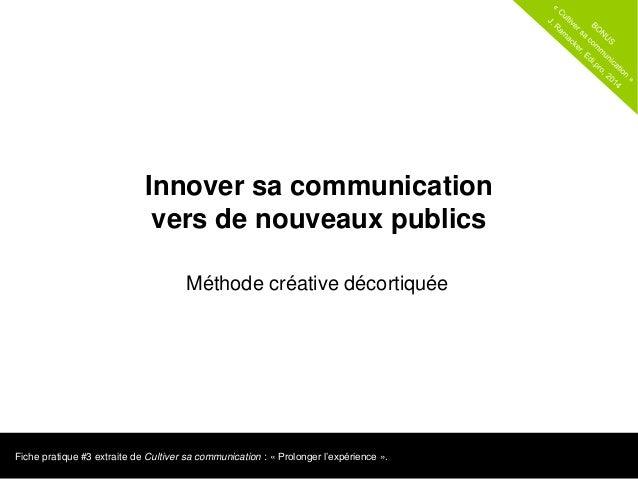 Fiche pratique #3 extraite de Cultiver sa communication : « Prolonger l'expérience ». Innover sa communication vers de nou...