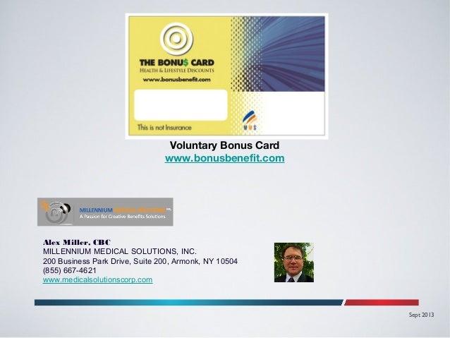 Voluntary Bonus Card www.bonusbenefit.com  Alex Miller, CBC MILLENNIUM MEDICAL SOLUTIONS, INC. 200 Business Park Drive, Su...