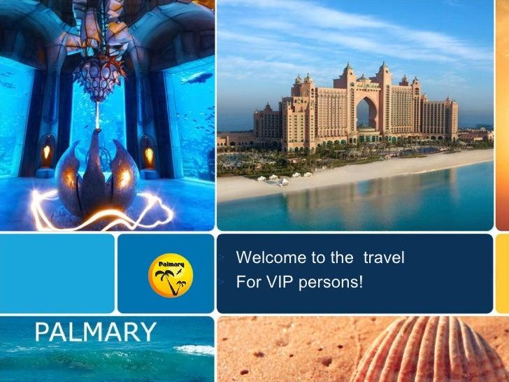 <ul><li>Welcome to the  travel </li></ul><ul><li>For VIP persons ! </li></ul>