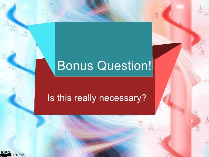 Bonus Question! Is this really necessary?