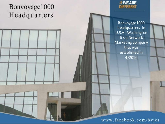 Bonvoyage1000 headquarters In U.S.A –Washington It's a Network Marketing company that was established in 4/2010