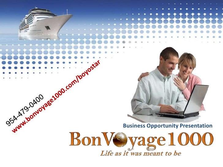954-479-0400<br />www.bonvoyage1000.com/boyostar<br />Business Opportunity Presentation<br />