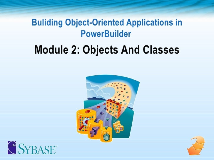 Buliding Object-Oriented Applications in PowerBuilder  Module 2: Objects And Classes