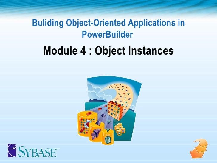 Buliding Object-Oriented Applications in PowerBuilder  Module 4 : Object Instances