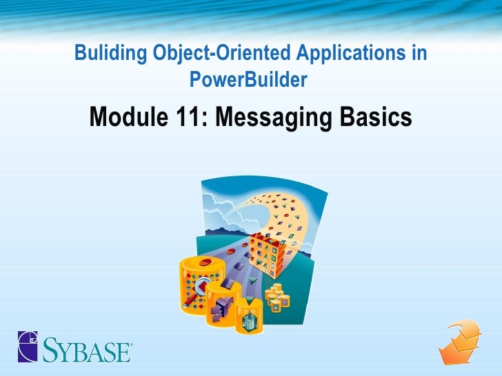 Buliding Object-Oriented Applications in PowerBuilder  Module 11: Messaging Basics