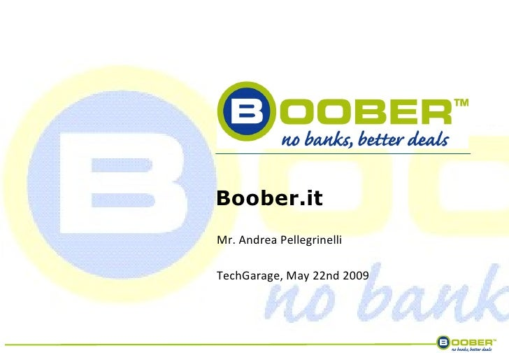 Boober.it TechGarage, May 22nd 2009 Mr. Andrea Pellegrinelli
