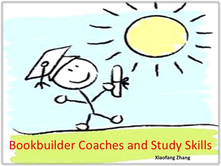 Bookbuilder Coaches and Study Skills                         Xiaofang Zhang