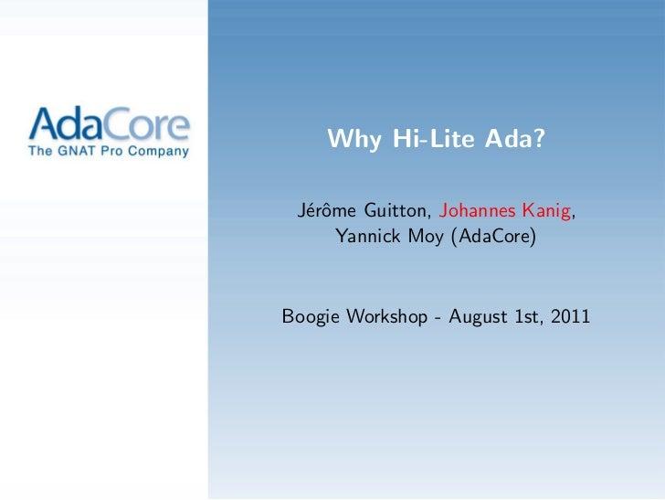 Why Hi-Lite Ada? J´rˆme Guitton, Johannes Kanig,  eo     Yannick Moy (AdaCore)Boogie Workshop - August 1st, 2011