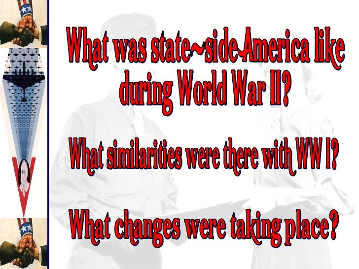 What was state-side America like during World War II? What changes were taking place? What similarities were there with WW...