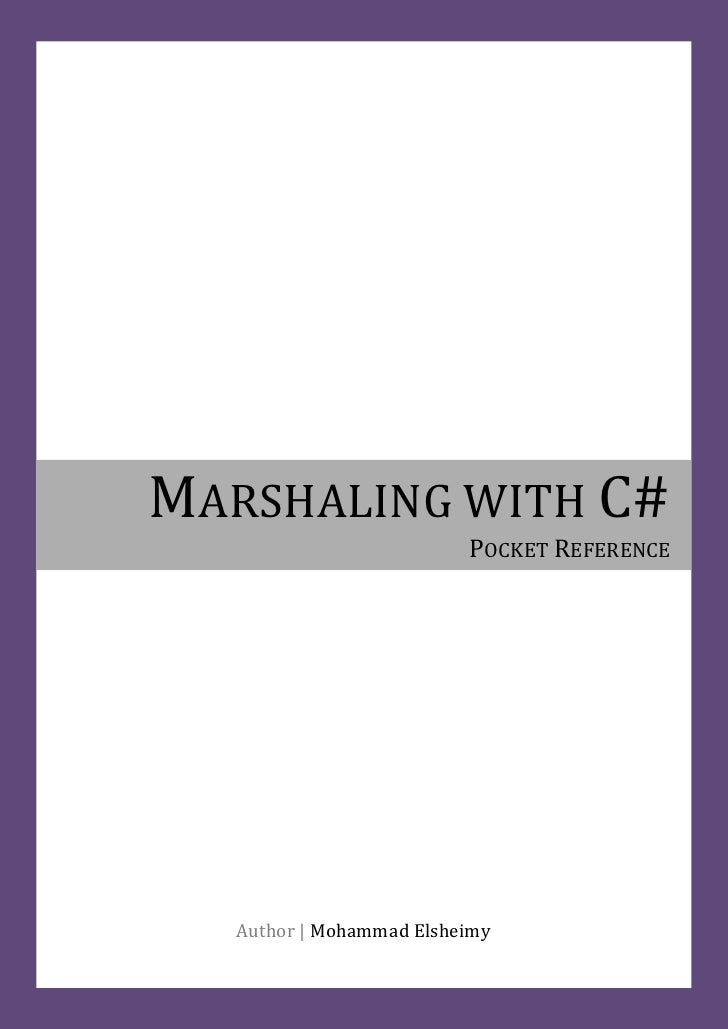 MARSHALING WITH C#                           POCKET REFERENCE        Author   Mohammad Elsheimy