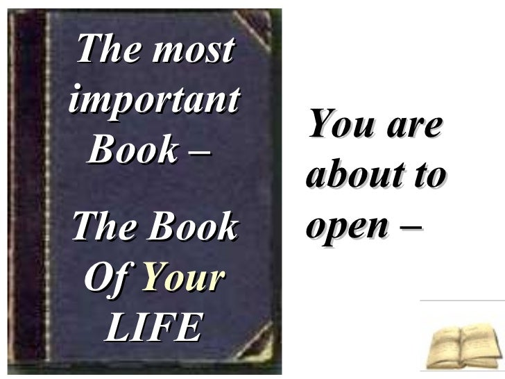The most important Book –  The Book Of  Your  LIFE You are about to open –