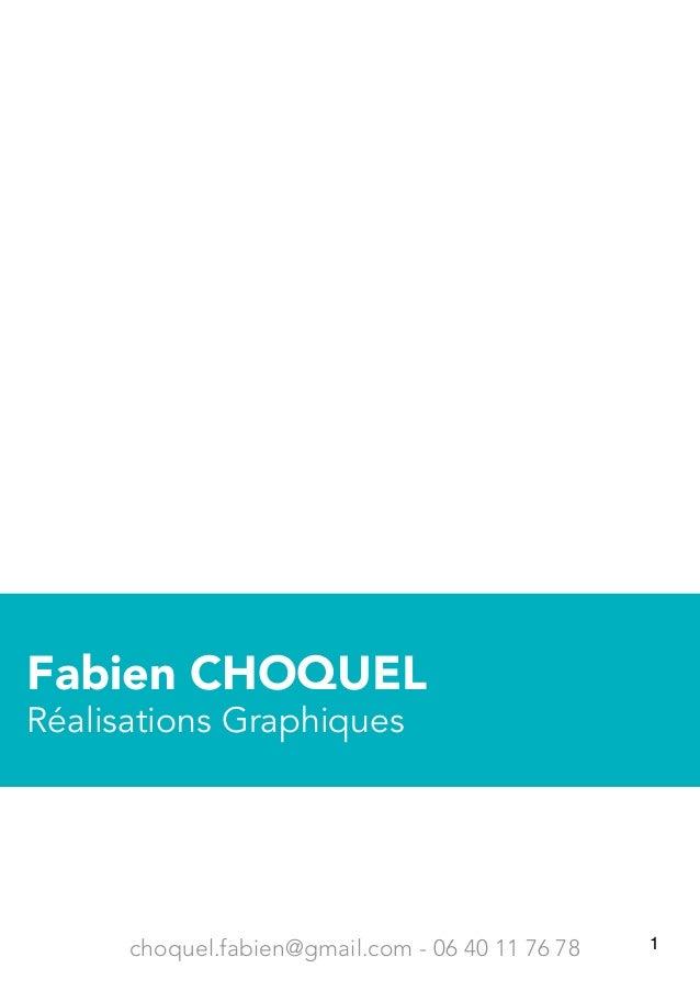 1 Fabien CHOQUEL Réalisations Graphiques choquel.fabien@gmail.com - 06 40 11 76 78