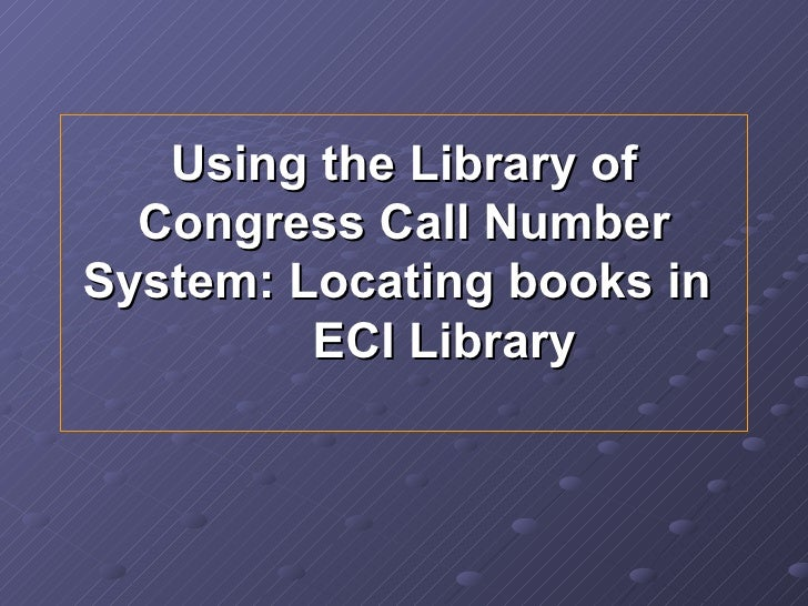 Using the Library of Congress Call Number System: Locating books in  ECI Library