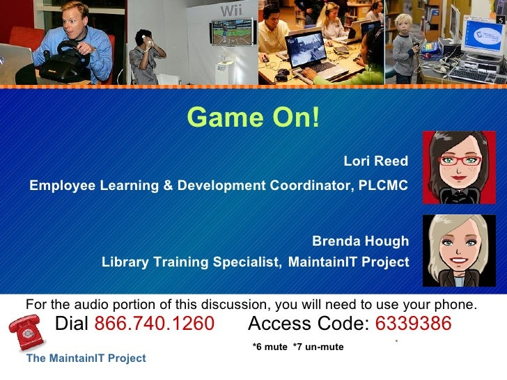 Game On! Lori Reed Employee Learning & Development Coordinator, PLCMC Brenda Hough Library Training Specialist,   Maintain...