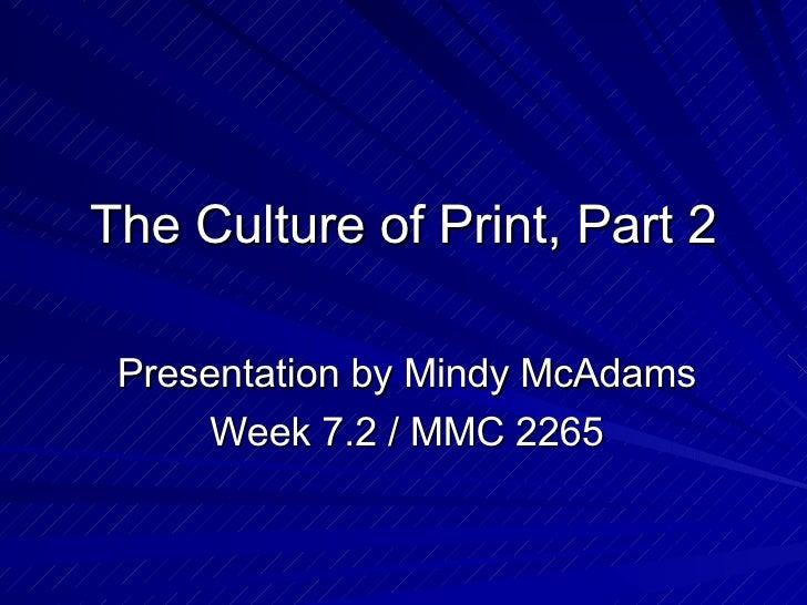 The Culture of Print, Part 2 Presentation by Mindy McAdams Week 7.2 / MMC 2265