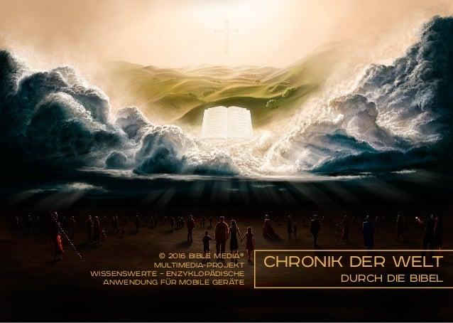 © 2016 Bible Media® 1 Chronik der Welt durch die Bibel © 2016 Bible Media® Multimedia-Projekt Wissenswerte – enzyklopädisc...
